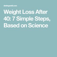Weight Loss After 40: 7 Simple Steps, Based on Science