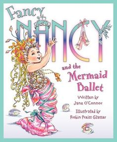 Fancy Nancy and the Mermaid Ballet by Jane O'Connor - have it - hardback - at Suzanne's house