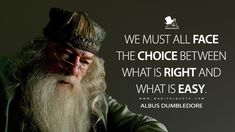 Albus Dumbledore: We must all face the choice between what is right and what is easy. #AlbusDumbledore #HarryPotterandtheGobletofFire #HarryPotterMovie #HarryPotterQuotes
