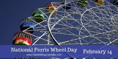 February 14, 2017 – NATIONAL CREAM-FILLED CHOCOLATES DAY – NATIONAL FERRIS WHEEL DAY – VALENTINES DAY – ORGAN DONOR DAY