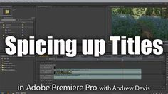 CreativeCOW presents Spicing up your Titles in Premiere Pro -- Adobe Premiere Pro Tutorial