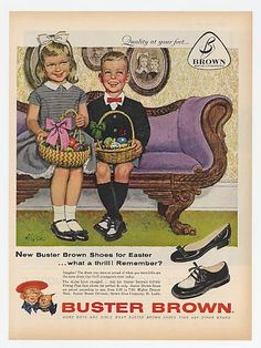 Buster Brown shoes.New shoes for Easter ...and school. Our shoe store gave us a great toy everytime we went.