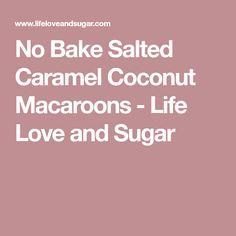 No Bake Salted Caramel Coconut Macaroons - Life Love and Sugar