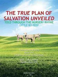 The True Plan of Salvation Unveiled: Told Through the Nursery Rhyme Little Bo Peep