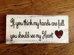 "If you think my hands are full you should see my heart.  12"" x 5"" Barn wood sign on Etsy, $12.00"