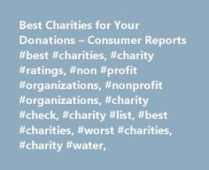 Best Charities for Your Donations – Consumer Reports #best #charities, #charity #ratings, #non #profit #organizations, #nonprofit #organizations, #charity #check, #charity #list, #best #charities, #worst #charities, #charity #water, http://bahamas.remmont.com/best-charities-for-your-donations-consumer-reports-best-charities-charity-ratings-non-profit-organizations-nonprofit-organizations-charity-check-charity-list-best-charities-wo/  # Best Charities for Your Donations For many people, the…