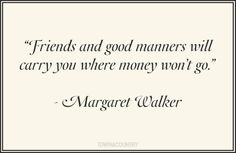 ~Margaret Walker - friends and good manners. Southern Charm Quotes, Southern Sayings, Good Manners Quotes, Love Children Quotes, Favorite Quotes, Best Quotes, Great Quotes About Life, Etiquette And Manners, Respect Quotes