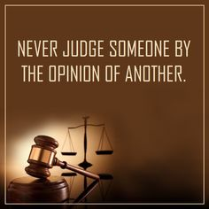 Never judge someone by the opinion of another. #judgment #dontjudge #quotes