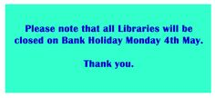 Our Libraries will be closed this Monday (4th May)