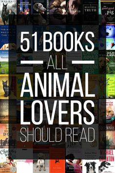 51 Books All Animal Lovers Should Read - some of these I've read and others I want to read. Really good list of classics and current books.
