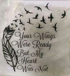 'Your Wings Were Ready But My Heart Was Not' With feather and birds. Possibly a future tattoo idea? The post 'Your Wings Were Ready But My Heart Was Not' With feather and birds. Pos appeared first on Best Tattoos. Tattoo Tod, Tattoo Mama, Nana Tattoo, Ankle Tattoo, Baby Loss Tattoo, Tattoo For Lost Baby, Lost Love Tattoo, Icon Tattoo, Neue Tattoos