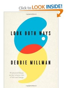 Look Both Ways: Illustrated Essays on the Intersection of Life and Design: Debbie Millman: 9781600613210: Amazon.com: Books