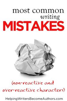 Most Common Writing Mistakes: Non-Reactive and Over-Reactive Characters - Helping Writers Become Authors