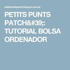 PETITS PUNTS PATCH': TUTORIAL BOLSA ORDENADOR