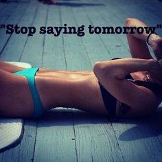 Stop saying tomorrow  - http://myfitmotiv.com - #myfitmotiv #fitness motivation #weight #loss #food #fitness #diet #gym #motivation