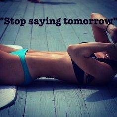 Stop saying tomorrow  - http://myfitmotiv.com - #myfitmotiv #fitness motivation #weight #loss #food #fitness #diet #gym #motivation