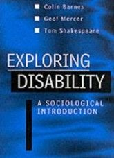 Barnes C, Mercer G & Shakespeare T Exploring Disability: A sociological introduction