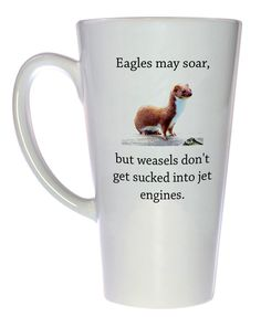 Funny Weasel Mug - Latte Size Coffee Mug. 17 ounce Tall Style Mug Eagles may soar, but weasels don't get sucked into jet engines. Super Funny, Funny Cute, The Funny, Hilarious, Crazy Funny, Facts About People, Tea Mugs, Just For Laughs, Funny Posts