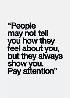 People may not always tell you how they feel about you...