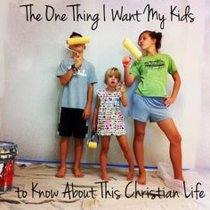 The One Thing I Want My Kids to Know About This Christian Life