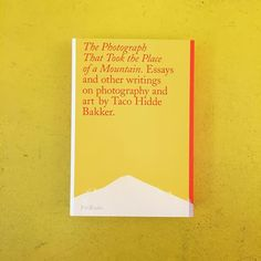 #new THE PHOTOGRAPH THAT TOOK THE PLACE OF THE MOUNTAIN | Texts by Taco Hidde Bakker | Designed by Hans Gremmen | Published by Fw:Books | 160p, €25 @hans.gremmen @taco.hidde