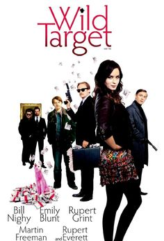 Favorite movie ever- Wild Target  Emily Blunt, Bill Nighy, Rupert Grint, Martin Freeman, Rupert Everett and that really dumb guy that eats the potpourri