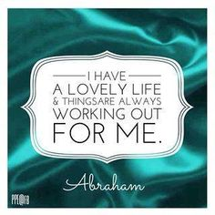I have a lovely life and things are always working out for me