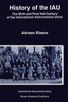 History of the IAU : the birth and first half-century of the International Astronomical Union / Adriaan Blaauw #novetatsfiq2017