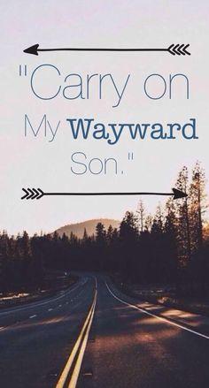 Carry on my wayward son wallpaper