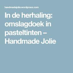 In de herhaling: omslagdoek in pasteltinten – Handmade Jolie
