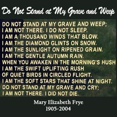 Do not stand at my grave and weep :(