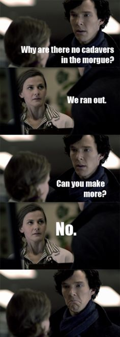 Sorry, Sherlock. We cannot make more cadavers today.