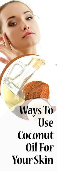 Ways To Use Coconut Oil For Your Skin
