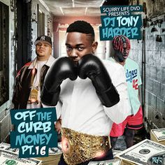 We Got Now Mixtapes: SCURRY LIFE DVD PRESENTS DJ TONY HARDER OFF THE CURB MONEY PT.16 FT SADADAY