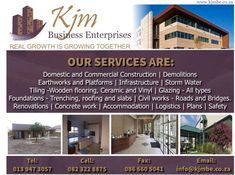 KJM Business Enterprise :) Mpumulanga  Our Services: • Construction Work - Domestic and Commercial • Demolitions • Earthworks and Platforms • Infrastructure • Storm Water • Tiling -Wooden flooring, Ceramic and Vinyl • Glazing - All types • Foundations - Trenching, roofing and slabs • Civil works - Roads and Bridges. • Renovations • Concrete work • Accommodation • Logistics  Tel: 013 947 3057 Cell: 082 322 8875 / 084 919 7026 Fax: 086 660 5041 Email: info@kjmbe.co.za Commercial Construction, Wooden Flooring, Civilization, Concrete, Wood Flooring, Parquetry, Timber Flooring, Wood Floor