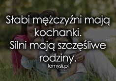Słabi mężczyźni Inspirational Thoughts, Positive Thoughts, Motto, Kids And Parenting, Good To Know, Quote Of The Day, Wise Words, Quotations, Love Quotes