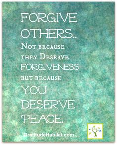Forgive others....you deserve peace. www.GratitudeHabitat.com #forgiveness #peace-quote