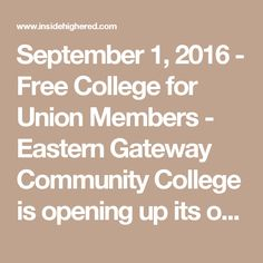 September 1, 2016 - Free College for Union Members - Eastern Gateway Community College is opening up its online courses to the more than 1.6 million members of the American Federation of State, County and Municipal Employees.
