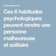Ces 6habitudes psychologiques peuvent rendre une personne malheureuse etsolitaire