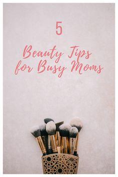 5 Beauty Tips for Busy Moms | hotandsourblog.com