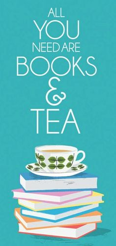 All you need are books & tea (and maybe some coffee every now and then..)