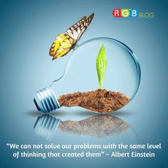 """""""We can not solve our problems with the same level of thinking that created them"""" ~ Albert Einstein"""