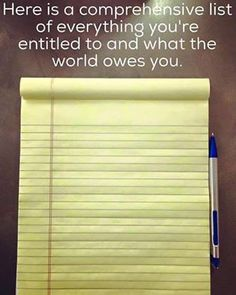 The world owes you nothing, it was here first. Although that won't stop the politicians like Bernie Sanders, offering voters other peoples money through theft, aka taxation. #feelthebern