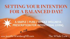 Today's The Whole Cure Wellness Wednesday post introduces a powerful strategy to help you return to a more intentional way of living by setting your intention for a balanced day. Part of reconnecting with a life you love involves choosing an existence that aligns with your vision and desires.