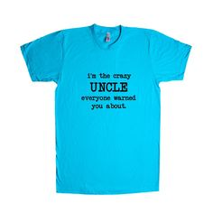 I'm The Crazy Uncle Everyone Warned You About Uncles Dads Father Fathers Children Kids Parent Parents Parenting Unisex Adult T Shirt SGAL3 Unisex T Shirt