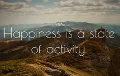 """""""Happiness is a state of activity."""" ~Aristotle #happiness #quotes"""