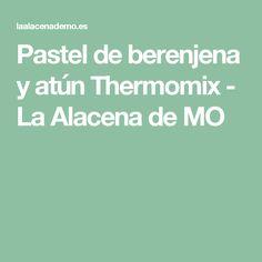 Pastel de berenjena y atún Thermomix - La Alacena de MO
