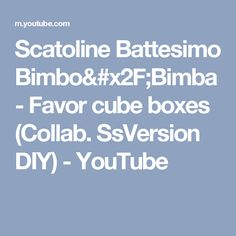 Scatoline Battesimo Bimbo/Bimba - Favor cube boxes (Collab. SsVersion DIY) - YouTube