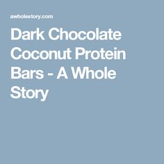 Dark Chocolate Coconut Protein Bars - A Whole Story