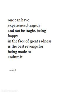 Be happy in the face of sadness is the best revenge